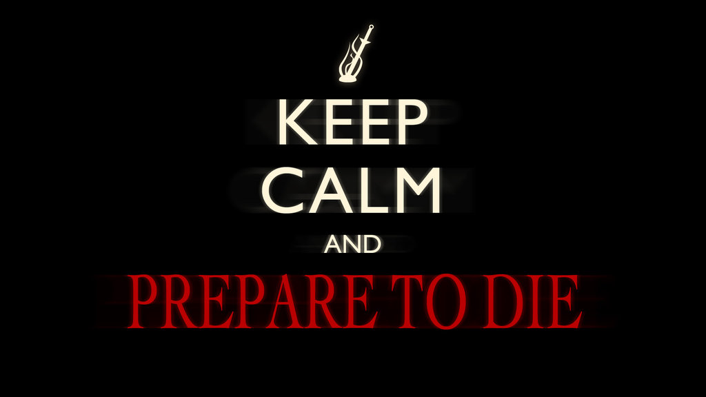 keep_calm_and_prepare_to_die__dark_souls__by_moginator-d5cyyc7